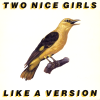 jukebox.php?image=micro.png&group=Two+Nice+Girls&album=Like+A+Version